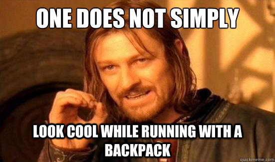 one does not simply look cool while running with a backpack - Boromir