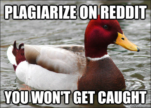plagiarize on reddit you wont get caught - Malicious Advice Mallard