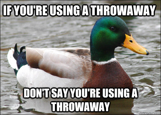 if youre using a throwaway dont say youre using a throwaw - Actual Advice Mallard