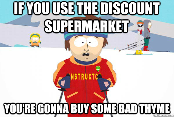 if you use the discount supermarket youre gonna buy some ba - Super Cool Ski Instructor