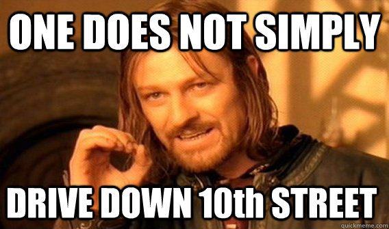 one does not simply drive down 10th street - One Does Not Simply