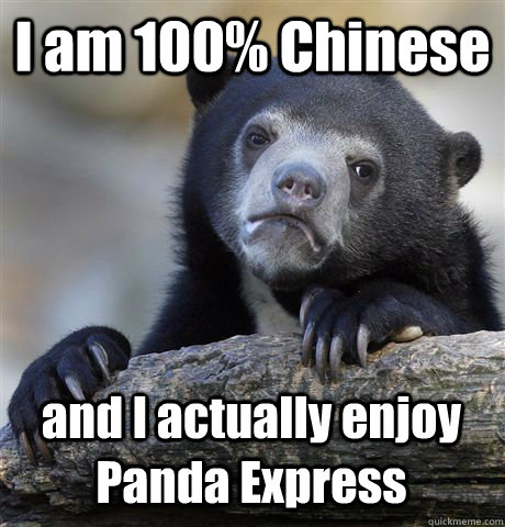 i am 100 chinese and i actually enjoy panda express - Confession Bear