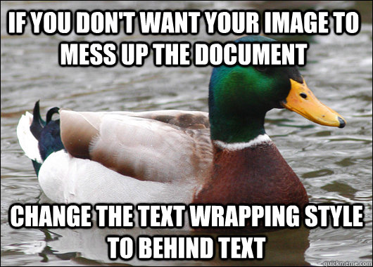 if you dont want your image to mess up the document change  - Actual Advice Mallard