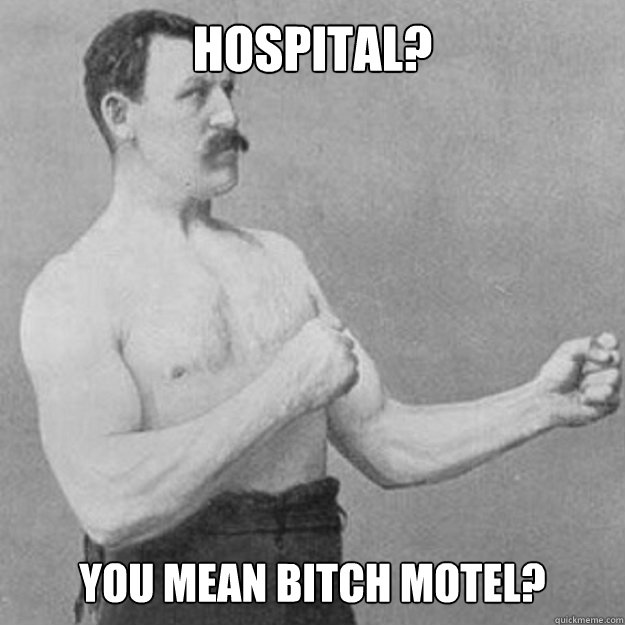 hospital you mean bitch motel - overly manly man