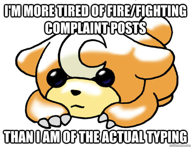 im more tired of firefighting complaint posts than i am of - Confession Teddiursa