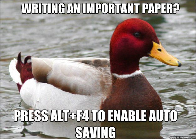 writing an important paper press altf4 to enable auto savi - malicious advice mallard