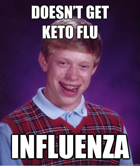 doesnt get keto flu influenza - Bad Luck Brian