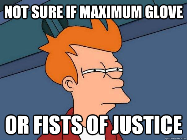not sure if maximum glove or fists of justice - Futurama Fry