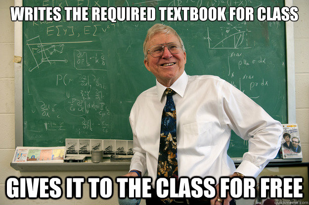 writes the required textbook for class gives it to the class - Good guy Professor