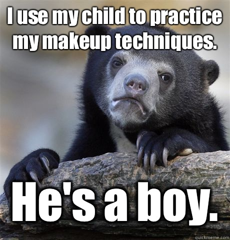 I use my child to practice my makeup techniques Hes a boy - Confession Bear
