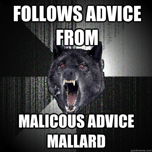 follows advice from malicous advice mallard - Insanity Wolf