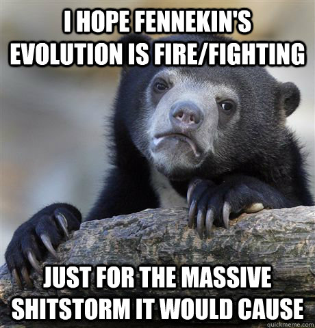 i hope fennekins evolution is firefighting just for the ma - Confession Bear