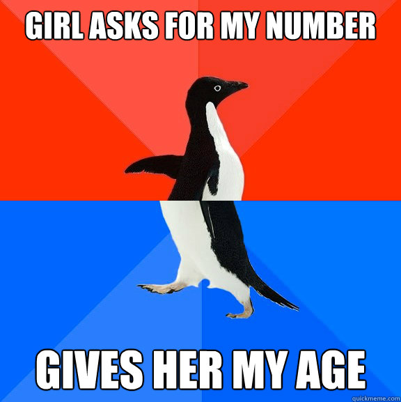 girl asks for my number gives her my age - Socially Awesome Awkward Penguin