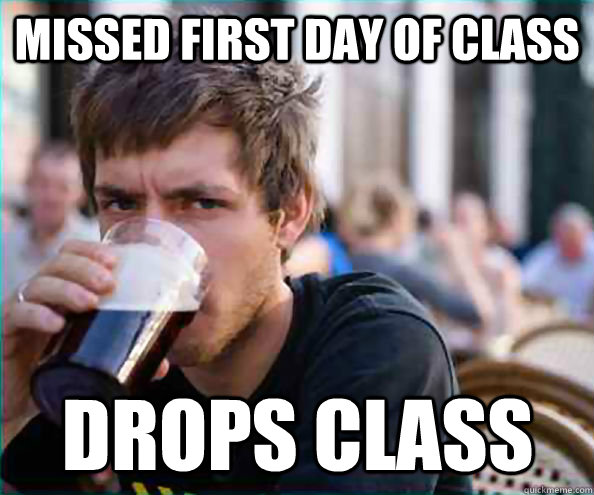missed first day of class drops class - Lazy College Senior