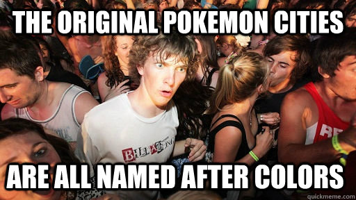 the original pokemon cities are all named after colors - Sudden Clarity Clarence