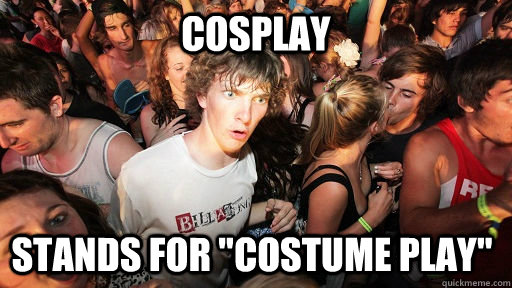 cosplay stands for costume play - Sudden Clarity Clarence