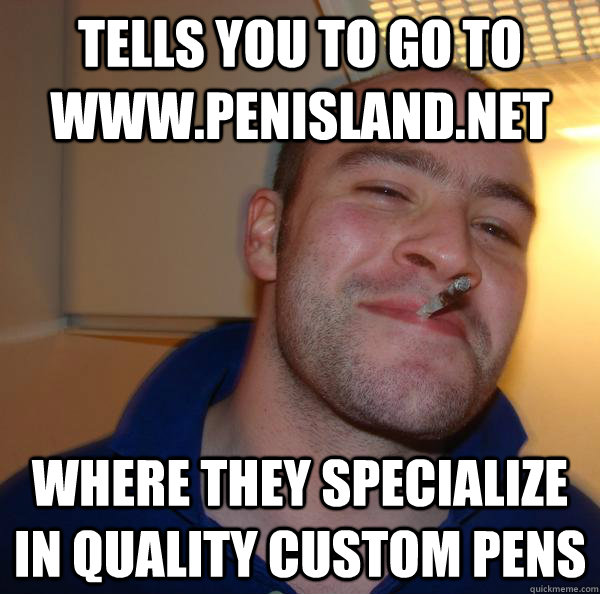 tells you to go to wwwpenislandnet where they specialize i - Good Guy Greg