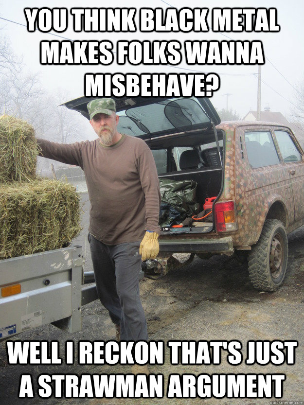 you think black metal makes folks wanna misbehave well i re - Varg The Farmer