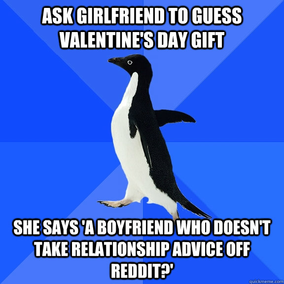 ask girlfriend to guess valentines day gift she says a boy - Socially Awkward Penguin