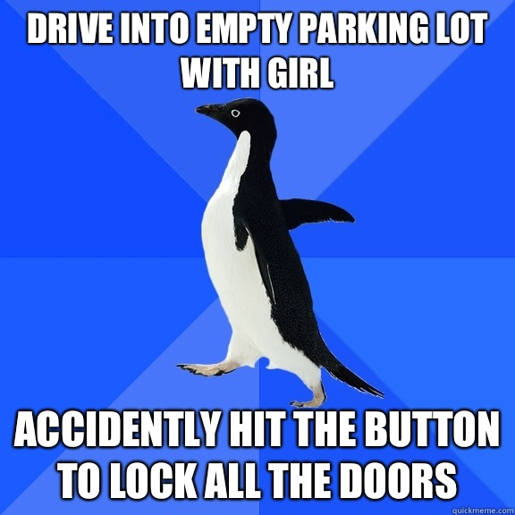 Drive into empty parking lot with girl Accidently hit the bu - Socially Awkward Penguin