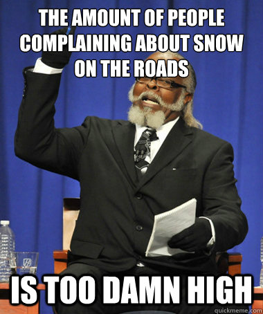 the amount of people complaining about snow on the roads is  - The Rent Is Too Damn High