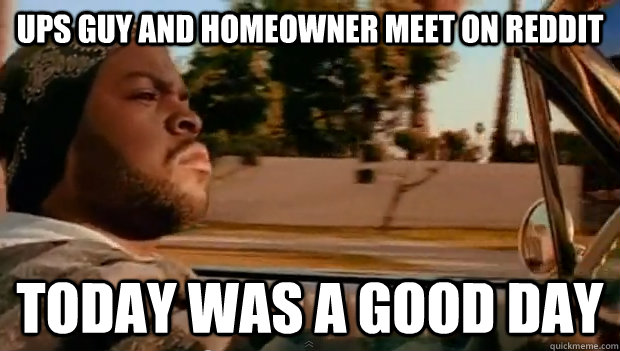 ups guy and homeowner meet on reddit today was a good day - Today was a good day