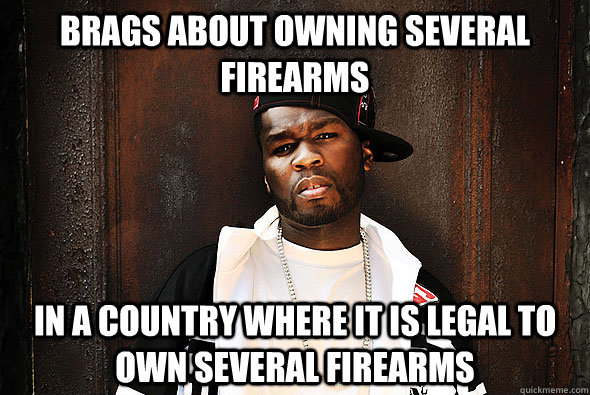 brags about owning several firearms in a country where it is - Scumbag Gangsta Rapper
