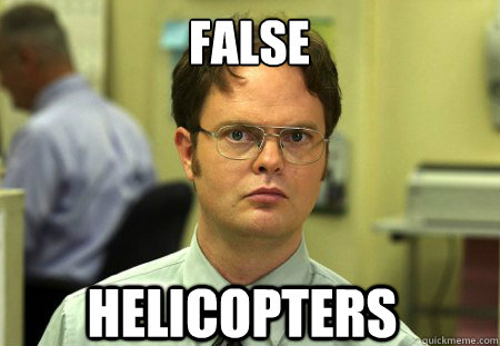 false helicopters - Dwight