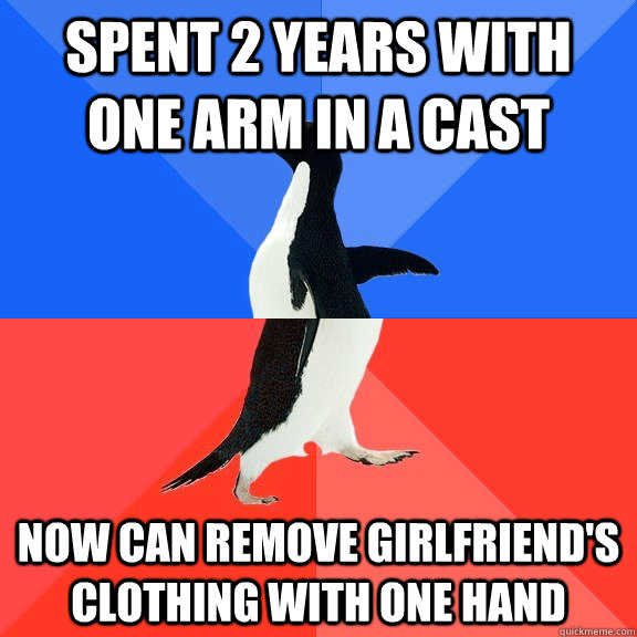 spent 2 years with one arm in a cast now can remove girlfrie - Socially Awkward Awesome Penguin