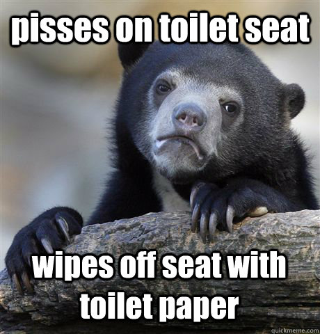 pisses on toilet seat wipes off seat with toilet paper - Confession Bear