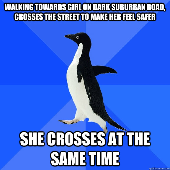 walking towards girl on dark suburban road crosses the stre - Socially Awkward Penguin