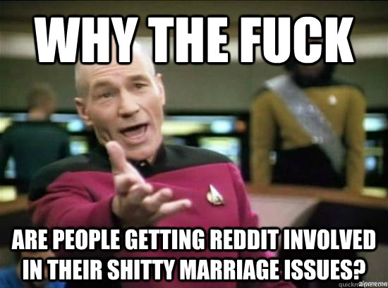 why the fuck are people getting reddit involved in their shi - Annoyed Picard HD