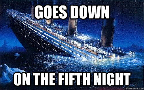 goes down on the fifth night - Good Girl Titanic