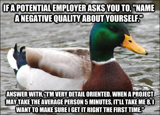 if a potential employer asks you to name a negative qualit - Actual Advice Mallard