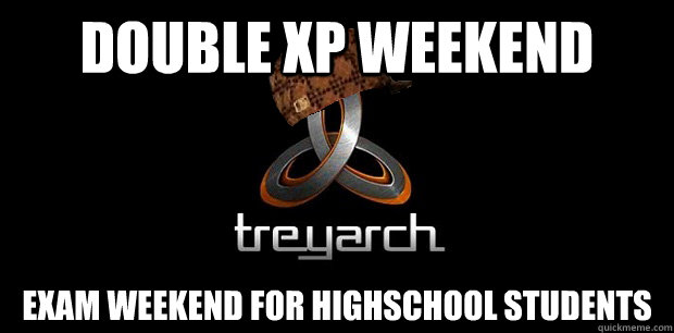 double xp weekend exam weekend for highschool students - scumbag treyarch