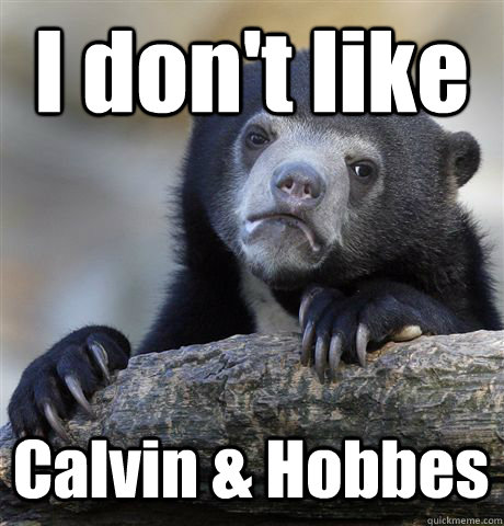 i dont like calvin hobbes - Confession Bear