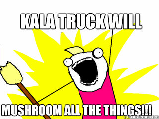 kala truck will mushroom all the things - All The Things