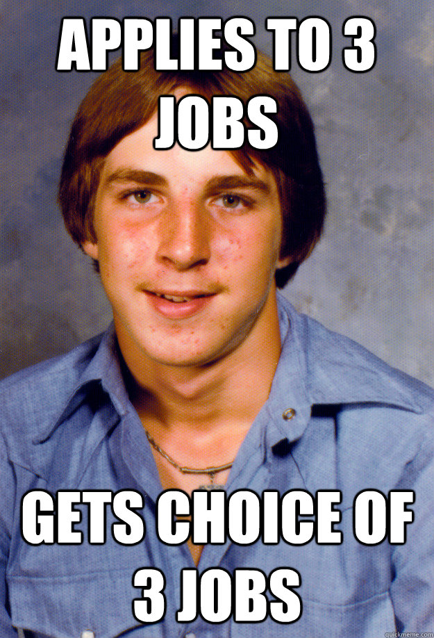 applies to 3 jobs gets choice of 3 jobs - Old Economy Steven