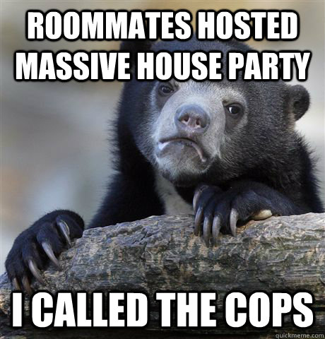 roommates hosted massive house party i called the cops - Confession Bear