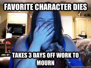 favorite character dies takes 3 days off work to mourn - Overly Attached TV Viewer