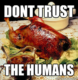 dont trust the humans - ACTUAL ADVICE MALLARD