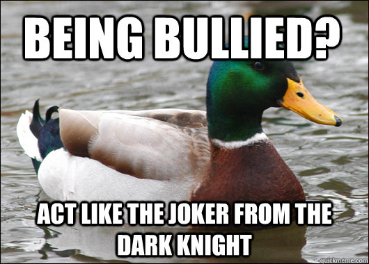 being bullied act like the joker from the dark knight - Actual Advice Mallard