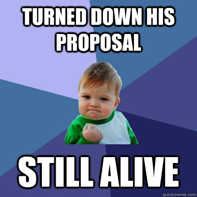 turned down his proposal still alive - Success Kid