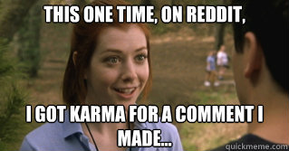 this one time on reddit i got karma for a comment i made - and this one time