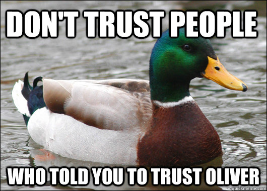 dont trust people who told you to trust oliver - Actual Advice Mallard