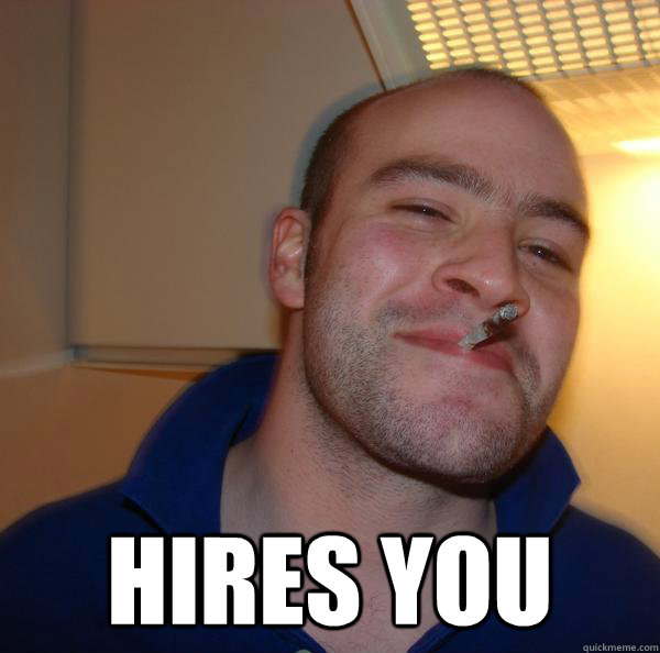 hires you - Good Guy Greg