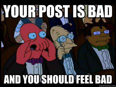 your post is bad and you should feel bad - BREAKING BAD ZOIDBERG