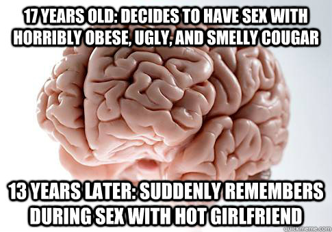 17 years old decides to have sex with horribly obese ugly - Scumbag Brain