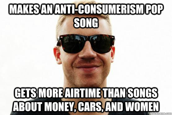 makes an anticonsumerism pop song gets more airtime than so - Good Guy Macklemore