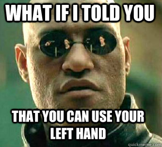 what if i told you that you can use your left hand - Matrix Morpheus